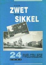 Van Zwet naar Sikkel. 24 Jaar Fivelcollege.