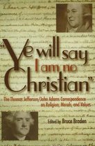 Ye Will Say I Am No Christian