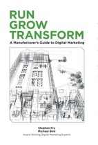 Run Grow Transform A Manufacturer's Guide to Digital Marketing
