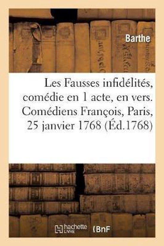 Les Fausses Infid lit s, Com die En 1 Acte Et En Vers. Com diens Fran ois, Paris, 25 Janvier 1768