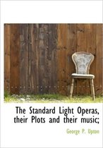 The Standard Light Operas, Their Plots and Their Music;