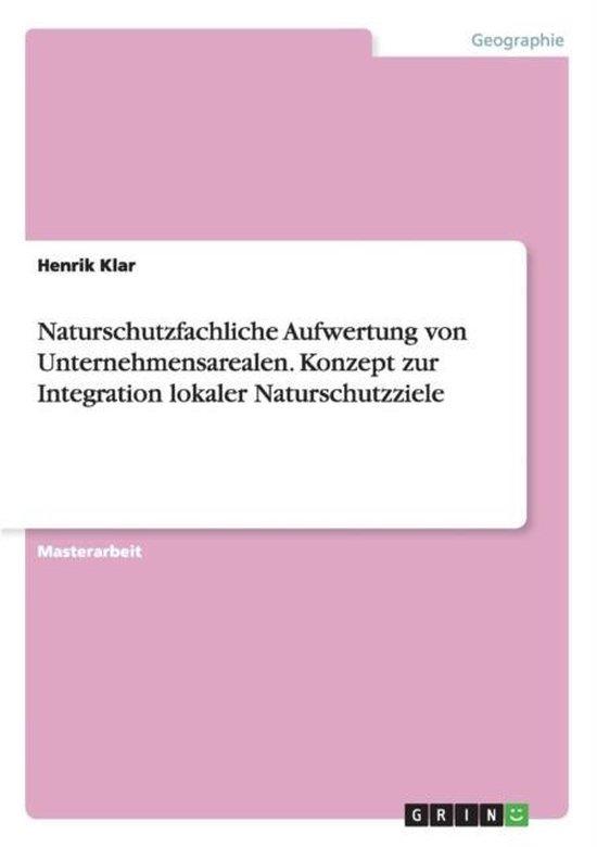 Naturschutzfachliche Aufwertung von Unternehmensarealen. Konzept zur Integration lokaler Naturschutzziele