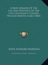 A Brief Memoir of the Life and Writings of the Late Lieutenaa Brief Memoir of the Life and Writings of the Late Lieutenant-Colonel William Martin Leake (1864) NT-Colonel William Martin Leake (1864)