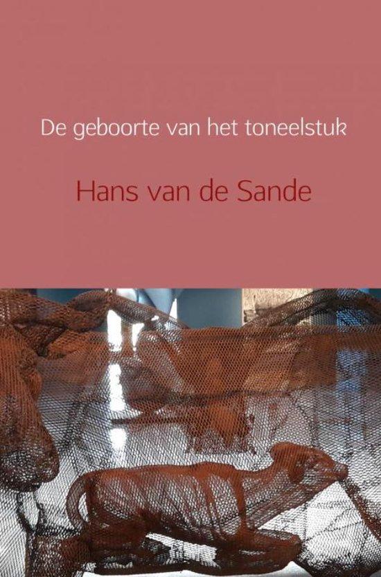 De geboorte van het toneelstuk - Hans van de Sande |