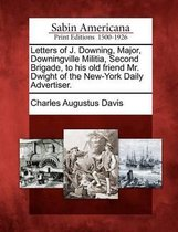 Letters of J. Downing, Major, Downingville Militia, Second Brigade, to His Old Friend Mr. Dwight of the New-York Daily Advertiser.