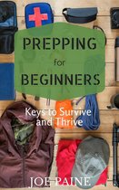 Prepping for Beginners: Keys to Survive and Thrive