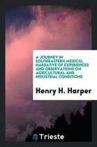 A Journey in Southeastern Mexico; Narrative of Experiences and Observations on Agricultural and Industrial Conditions