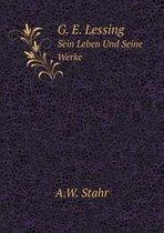 G. E. Lessing Sein Leben Und Seine Werke