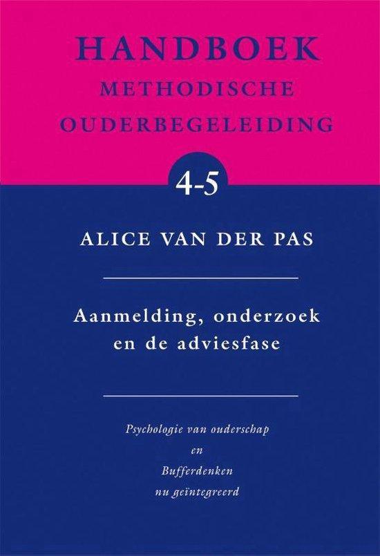 Handboek methodische ouderbegeleiding 4-5 - Aanmelding, onderzoek en de adviesfase - Alice van der Pas  