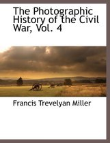 The Photographic History of the Civil War, Vol. 4