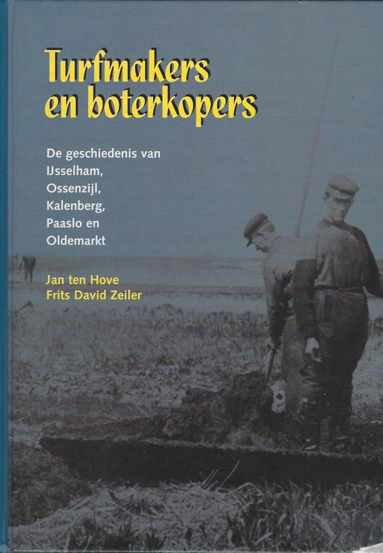Turfmakers en boterkopers. De geschiedenis van IJsselham, Ossenzijl, Kalenberg, Paaslo en Oldemarkt
