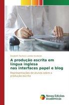 A Producao Escrita Em Lingua Inglesa NAS Interfaces Papel E Blog