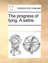 The Progress of Lying. a Satire