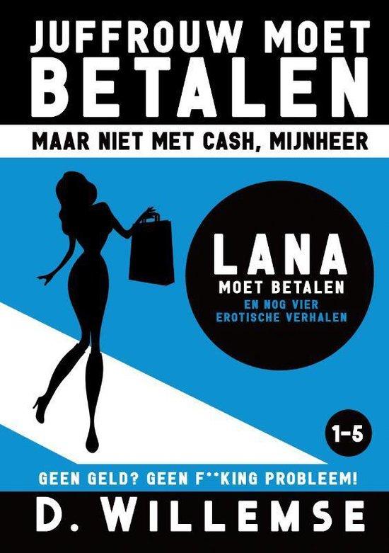 Juffrouw moet betalen, maar niet met cash mijnheer 1 - Lana moet betalen - D. Willemse |