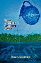 Until the Blue Kingdom Comes