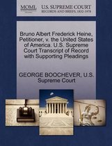 Bruno Albert Frederick Heine, Petitioner, V. the United States of America. U.S. Supreme Court Transcript of Record with Supporting Pleadings