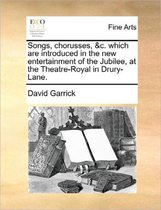 Songs, Chorusses, &c. Which Are Introduced in the New Entertainment of the Jubilee, at the Theatre-Royal in Drury-Lane