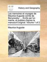 Les Memoires Et Voyages de Maurice Auguste Comte de Benyowsky. ... Ecrits Par Lui-Meme, Et Publies D'Apres Le Manuscrit Original. Volume 1 of 2