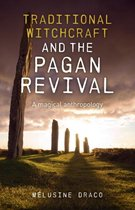 Traditional Witchcraft and the Pagan Revival - A magical anthropology