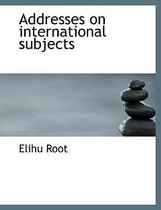 Addresses on International Subjects