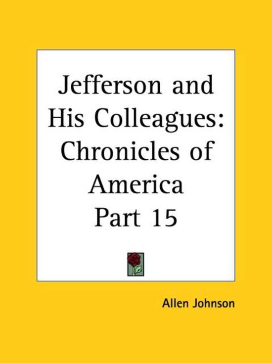 Chronicles of America Vol. 15: Jefferson and His Colleagues (1921)