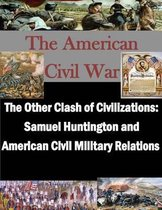 The Other Clash of Civilizations - Samuel Huntington and American Civil Military