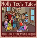 Molly Tee's Tales: Inspiring Stories for Young Christians in the Making