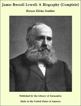 James Russell Lowell: A Biography (Complete)