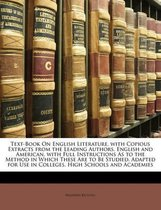 Text-Book on English Literature, with Copious Extracts from the Leading Authors, English and American, with Full Instructions as to the Method in Which These Are to Be Studied, Adapted for Use in Colleges, High Schools and Academies
