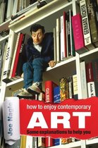 How to Enjoy Contemporary Art Some Explanations to Help You