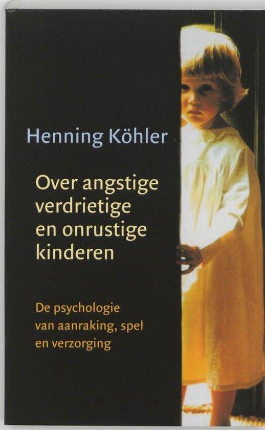 Over angstige, verdrietige en onrustige kinderen - H. Kohler  