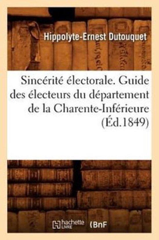 Sincerite electorale. Guide des electeurs du departement de la Charente-Inferieure, (Ed.1849)