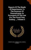 Reports of the Heads of Departments to the Governor of Pennsylvania, in Pursuance of the Law for the Fiscal Year Ending ..., Volume 2