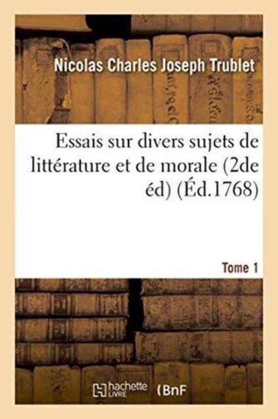 Essais sur divers sujets de litterature et de morale 2de edition. Tome 1