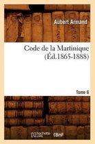 Code de la Martinique. Tome 6 (Ed.1865-1888)