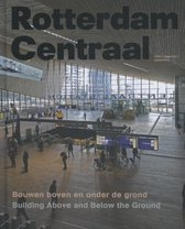 Rotterdam Centraal - Building Above and Below the Ground