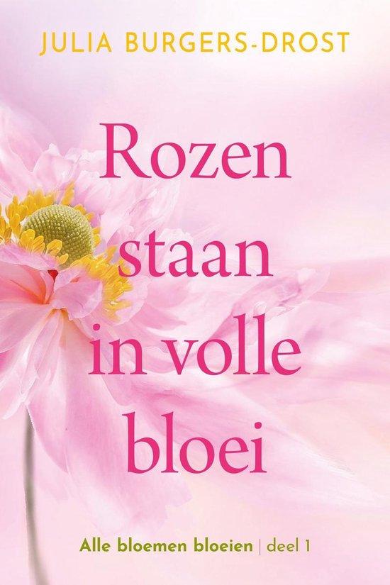 Alle bloemen bloeien 1 - Rozen staan in volle bloei - Julia Burgers-Drost |