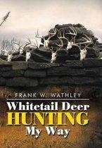 Whitetail Deer Hunting My Way