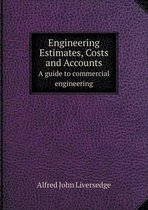Engineering Estimates, Costs and Accounts a Guide to Commercial Engineering