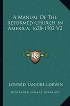 A Manual of the Reformed Church in America, 1628-1902 V2