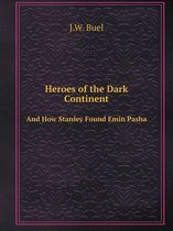 Heroes of the Dark Continent and How Stanley Found Emin Pasha