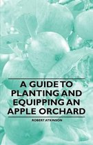 A Guide to Planting and Equipping an Apple Orchard