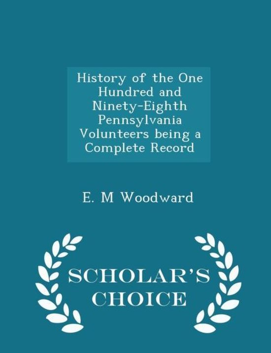 History of the One Hundred and Ninety-Eighth Pennsylvania Volunteers Being a Complete Record - Scholar's Choice Edition