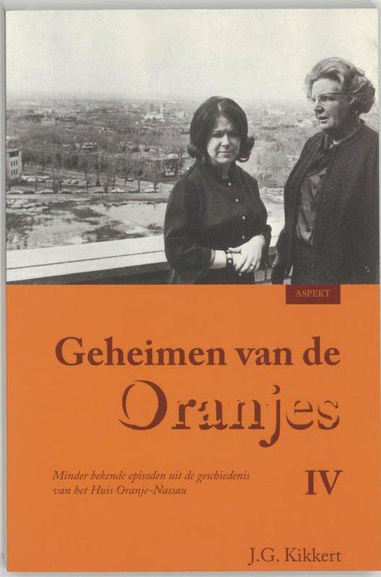 Geheimen van de Oranjes IV - J.G. Kikkert |