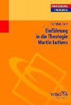 Einführung in die Theologie Martin Luthers
