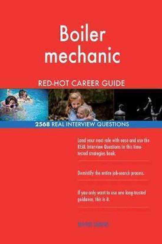 Boiler Mechanic Red-Hot Career Guide; 2568 Real Interview Questions