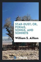 Star-Dust; Or, Poems, Songs, and Sonnets