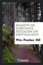 Shadow or Substance. Socialism or Indiviualism?
