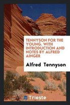 Tennyson for the Young. with Introduction and Notes by Alfred Ainger