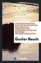 Historische Bibliothek; Band XIII; Die Anf nge Des Humanismus in Ingolstadt